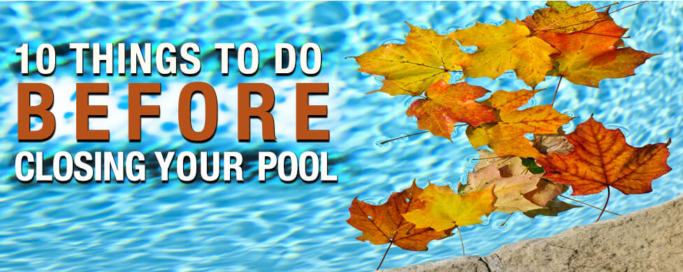 10 things to do before closing your pool