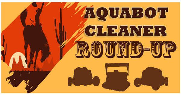 Aquabot pool cleaner round-up